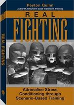 Real Fighting : Adrenaline Stress Conditioning Through Scenario-based Training - Peyton Quinn