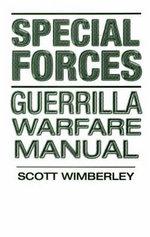 Special Forces Guerrilla Warfare Manual : Guerrilla Warfare Manual - Scott Wimberley