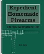 Expedient Homemade Firearms : The 9mm Submachine Gun - P.A. Luty