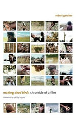 Making Dead Birds : Chronicle of a Film - Robert Gardner