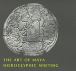 The Art of Mayan Hieroglyphic Writing : A Nine-Step Plan for Success - Morris A. Graham