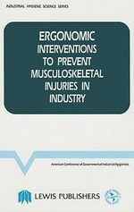 Ergonomic Interventions to Prevent Musculoskeletal Injuries in Industry : The Pathophysiology, Manifestations and Clinical M... - American Conference of Governmental Industrial Hygienists