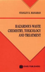 Hazardous Waste Chemistry, Toxicology and Treatment : Toxicology and Treatment - Stanley E. Manahan