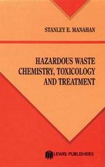 Hazardous Waste Chemistry, Toxicology and Treatment : Toxicology and Treatment - Stanley E. Manahan