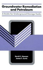 Groundwater Remediation and Petroleum : A Guide for Underground Storage Tanks - David C. Noonan