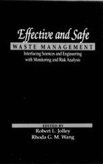 Effective and Safety Waste Management : Interfacing Sciences and Engineering with Monitoring and Risk Analysis - Robert L. Jolley
