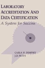 Laboratory Accreditation and Data Certification : A System for Success - Carla H. Dempsey