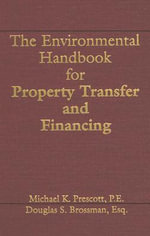 The Environmental Handbook for Property Transfer and Financing - Michael K. Prescott