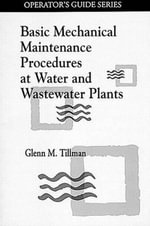 Basic Mechanical Maintenance Procedures at Water and Wastewater Plants : Operator's Guides Ser. - Glenn M. Tillman