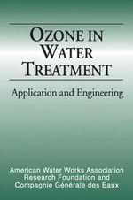 Ozone in Water Treatment : Application and Engineering - Am Water Works Res F