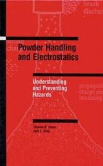 Powder Handling and Electrostatics : Understanding and Preventing Hazards - T.B. Jones