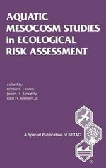 Aquatic Mesocosm Studies in Ecological Risk Assessment - R.L. Graney