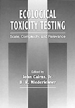Ecological Toxicity Testing : Scale, Complexity and Relevance - John Cairns