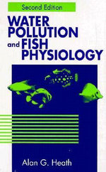 Water Pollution and Fish Physiology - Alan G. Heath