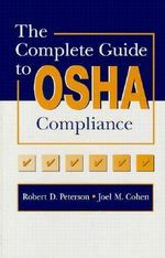 The Complete Guide to OSHA Compliance : Current Applications, Limitations and Future Prosp... - John M. Cohen