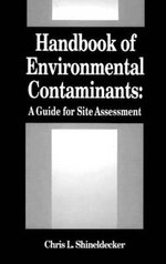 Handbook of Environmental Contaminants : A Guide for Site Assessment - Chris L. Shineldecker