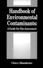 Handbook of Environmental Contaminants : A Guide for Site Assessment - Chris L. Shineldecker