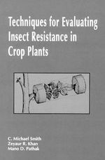 Techniques of Evaluating Insect Resistance in Crop Plants - C.Michael Smith
