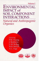 Environmental Impacts of Soil Component Interactions : Land Quality and Natural and Anthropogenic Organics v. 1 - P.M. Huang
