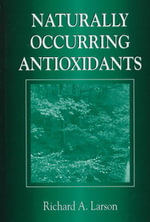 Naturally Occurring Antioxidants : Unleashing the Collaborative Genius of Action-Lear... - Richard A. Larson
