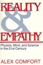 Reality and Empathy : Physics, Mind and Science in the 21st Century - Alex Comfort