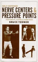 Self-Defense Nerve Centers and Pressure Points for Karate, Jujitsu and Atemi-Waza - Bruce Tegner