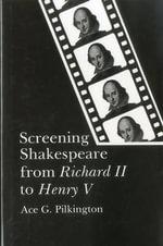 Screening Shakespeare from Richard II to Henry V - Ace G. Pilkington