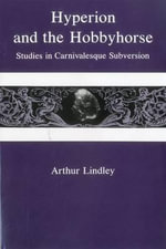 Hyperion and the Hobbyhorse : Studies in Carnivalesque Subversion - Arthur Lindley