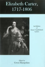 Elizabeth Carter, 1717-1806 : An Edition of Some Unpublished Letters - Elizabeth Carter