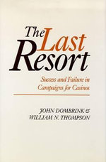 The Last Resort : Success and Failure in Campaigns for Casinos - John Dombrink