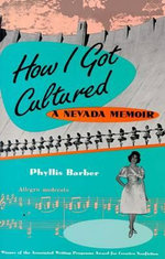 How I Got Cultured : A Nevada Memoir - Phyllis Barber