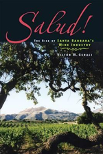 Salud! : The Rise of Santa Barbara's Wine Industry - Victor W. Geraci