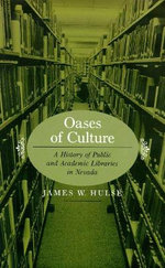 Oases of Culture : A History of Public and Academic Libraries in Nevada - James W. Hulse