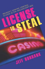License to Steal : Nevada's Gaming Control System in the Megaresort Age - Jeff Burbank