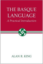 The Basque Language : A Practical Introduction - Alan R. King