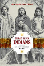 Great Basin Indians : An Encyclopedic History - Michael Hittman