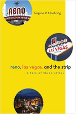 Reno, Las Vegas, and The Strip : A Tale of Three Cities - Eugene P. Moehring