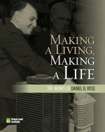Making a Living, Making a Life : The Works of Daniel B. Rose - Daniel B. Rose