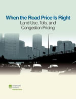 When the Road Price is Right : Land Use, Tolls & Congestion Pricing - Sarah Jo Peterson