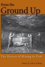 From the Ground Up : A History of Mining in Utah