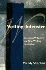 Writing-Intensive : Becoming W-Faculty in a New Writing Curriculum - Wendy Strachan