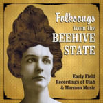 Folksongs from the Beehive State : Early Field Recordings of Utah & Mormon Music - Elaine Thatcher