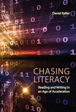 Chasing Literacy : Reading & Writing in an Age of Acceleration - Daniel Keller