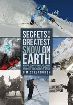 Secrets of the Greatest Snow on Earth : Weather, Climate Change, and Finding Deep Powder in Utah's Wasatch Mountains and Around the World - Jim Steenburgh