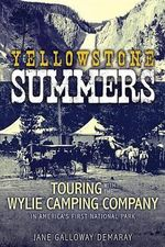 Yellowstone Summers : Touring with the Wylie Camping Company in America's First National Park - Jane Galloway Demaray