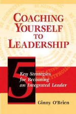 Coaching Yourself to Leadership : 5 Key Strategies for Becoming an Integrated Leader - Peter O'Brien