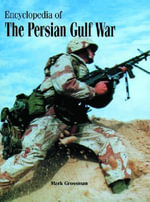 Encyclopedia of the Persian Gulf War : Shaping the Twenty-first Century - Mark Grossman