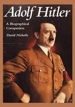Adolf Hitler : A Biographical Companion :  A Biographical Companion - David Nicholls