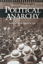 Encyclopedia of Political Anarchy :  Readings and Reflections - Kathlyn Gay