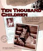 Ten Thousand Children : True Stories Told by Children Who Escaped the Holocaust on the Kindertransport - Anne Fox